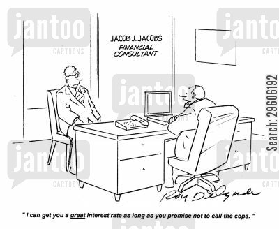 consulted cartoon humor: 'I can get you a great interest rate as long as you promise not to call the cops.'