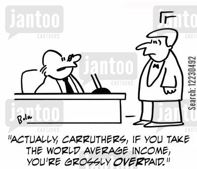 overpaid cartoon humor: 'Actually, Carruthers, if you take the world average income, you're grossly overpaid.'