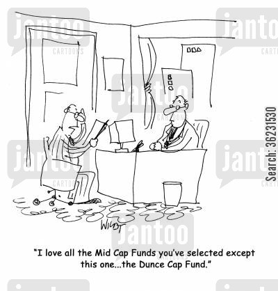 mid cap cartoon humor: I love all the Mid Cap Funds you've selected except this one...the Dunce Cap Fund.