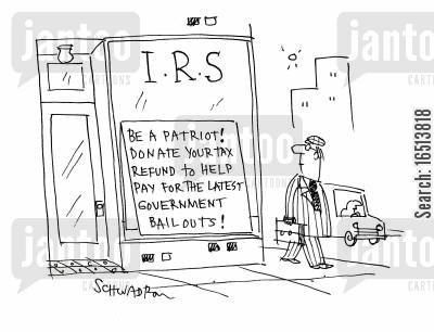 tax refund cartoon humor: IRS: Be a patriot! Donate your tax refund to help pay for the latest government bail outs!