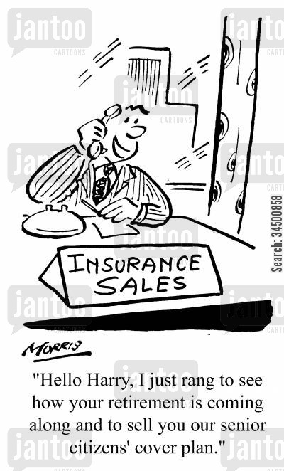 hard sell cartoon humor: ...I just rang to see how your retirement is coming along and to sell you our senior citizens' cover plan