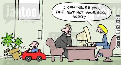insurance broker cartoon humor: I can insure you, fine, but not your son, sorry!