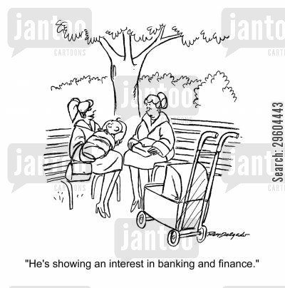 interested cartoon humor: 'He's showing an interest in banking and finance.'