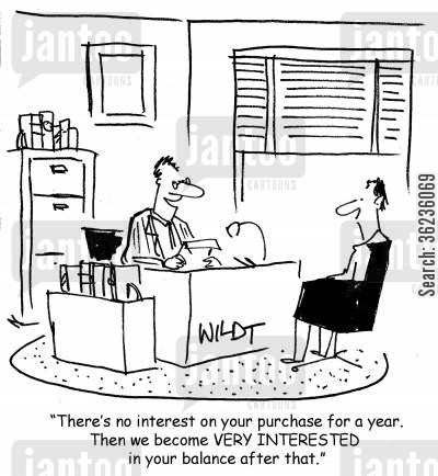 credit companies cartoon humor: 'There's no interest on your purchase for a year. Then we become VERY interested in your balance after that.'