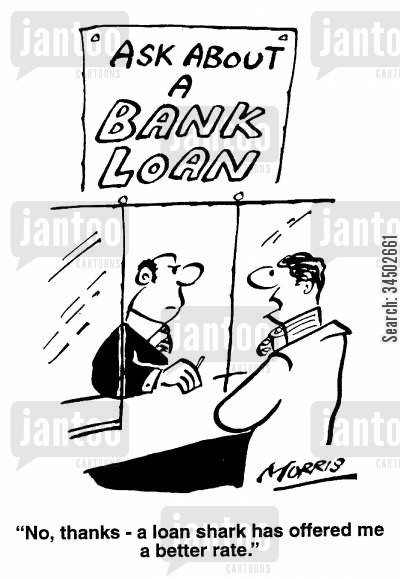bank rates cartoon humor: 'Ask about a bank loan' - No thanks - a loan shark has offered me a better rate.