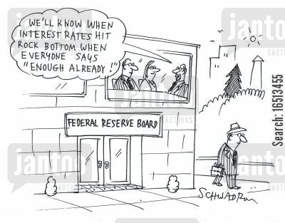 a economy cartoon humor: Federal Reserve Board: 'We will know when interest rates hit rock bottom when everyone says 'enough already'!'