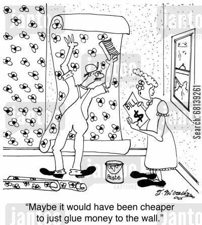 cheaper cartoon humor: 'Maybe it would have been cheaper to just glue money to the wall.'
