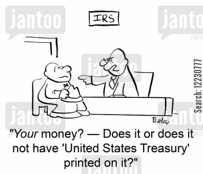 printed cartoon humor: 'Your money? — does it or does it not have 'United States Treasury' printed on it?