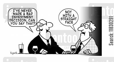 investments decisions cartoon humor: I'mve never made a bad investment decision, can you say that? Not with a straight face.