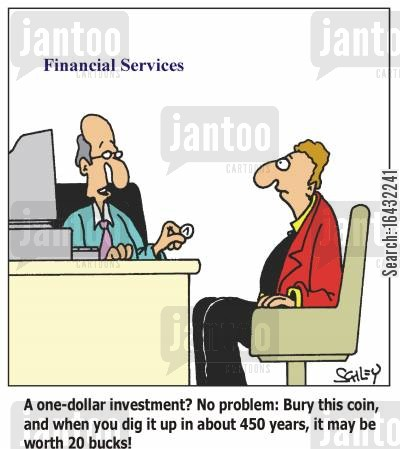 finacial cartoon humor: 'A one-dollar investment? No problem: Bury this coin, and when you dig it up in about 450 years, it may be worth 20 bucks!'