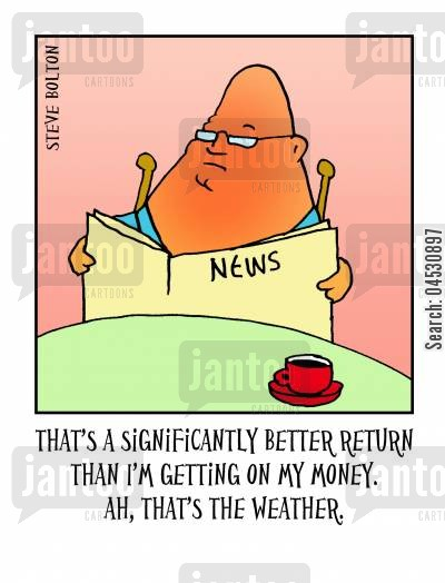 broadsheet cartoon humor: 'That's a significantly better return than I'm getting on my money. Ah, that's the weather.'