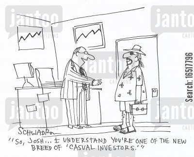 funded cartoon humor: 'So, Josh... I understand you're one of the new breed of 'casual investors'.'