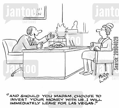 investment cartoon humor: 'And should you Madam, choose to invest your money with us, I will immediately leave for Las Vegas.'