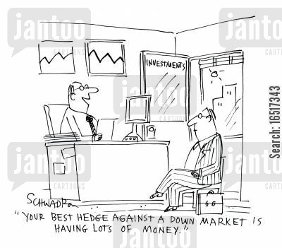 down markets cartoon humor: 'Your best hedge against a down market is having lots of money.'