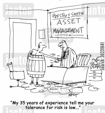 investment cartoon humor: My 35 years of experience tell me your tolerance for risk is low...