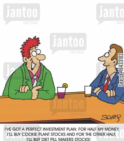 investment plans cartoon humor: 'I've got a perfect investment plan: For half my money, I'll buy cookie plant stocks and for the the other half, I'll buy diet pill makers stocks!'