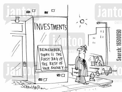 today is the first day of the rest of your life cartoon humor: Investments. Remember, today is the first day of the rest of your money.