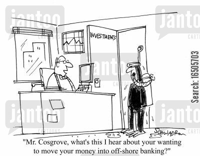 addages cartoon humor: 'Mr. Cosgrove, what's this I hear about you wanting to move you money into off-shore banking?'