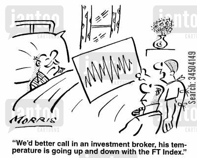 investment brokers cartoon humor: We'd better call in an investment broker, his temperature is going up and down with the FT index.