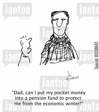 pension funds cartoon humor: 'Dad, can I put my pocket money into a pension fund to protect me from the economic winter?'
