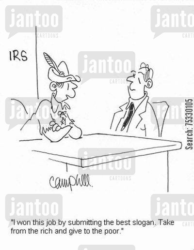 tax forms cartoon humor: 'I won this job by submitting the best slogan. Take from the rich and give to the poor.'