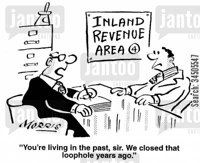 tax assessments cartoon humor: You're living in the past, sir. We closed that loophole years ago.