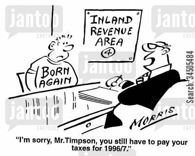 born again christians cartoon humor: I'm sorry, Mr. Timpson, you still have to pay your taxes for 19967.
