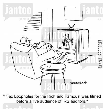 tax loopholes cartoon humor: ''Tax Loopholes for the Rich and Famous' was filmed before a live audience of IRS auditors.'