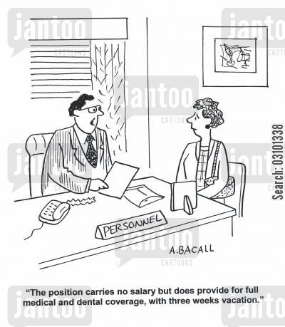 job vacancies cartoon humor: 'The position carries no salary but does provide for full medical and dental coverage, with three weeks vacation.'