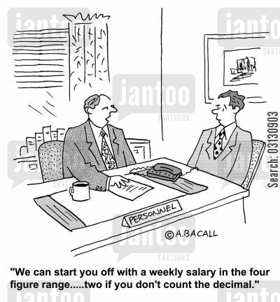 job offer cartoon humor: We can start off with a weekly salary in the four figure range, two if you don't count the decimal.