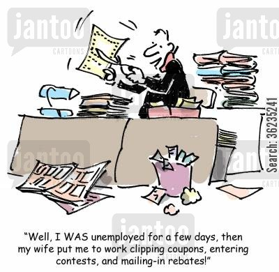 rebates cartoon humor: I was unemployed for a few days, then my wife put me to work clipping coupons, entering contests and mailing-in rebates!