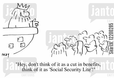 cut in benefits cartoon humor: Hey don't think of it as a cut in benefits, thinmk of it as 'Social Security Lite'!