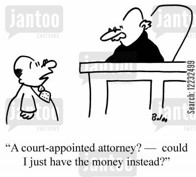 pay out cartoon humor: 'A court-appointed attorney? — could I just have the money instead?'