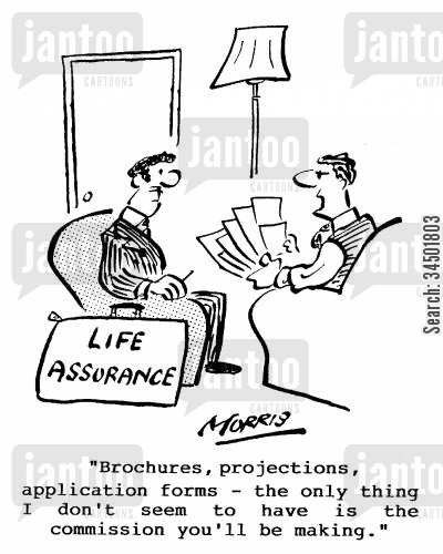 life insurance policies cartoon humor: ...the only thing I don't have is the commission you'll be making.