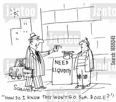 liquidity cartoon humor: 'How do I know this won't go for booze?'