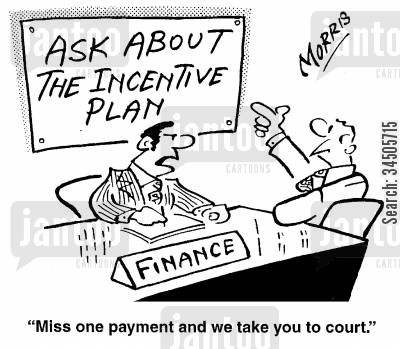 missed payments cartoon humor: Ask about the incentive plan - Miss one payment and we take you to court.
