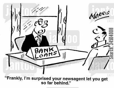 loan requests cartoon humor: Frankly, I'm surprised your newsagent let you get so far behind.