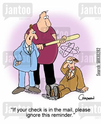 loan shark cartoon humor: 'If your check is in the mail, please ignore this reminder.'