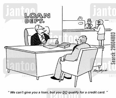 credit cards cartoon humor: 'We can't give you a loan, but you do qualify for a credit card.'