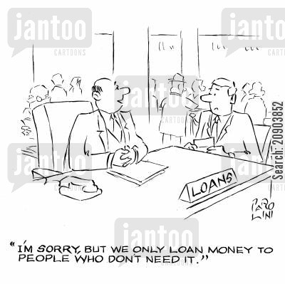 poor get poorer cartoon humor: 'I'm sorry, but we only loan money to people who don't need it.'