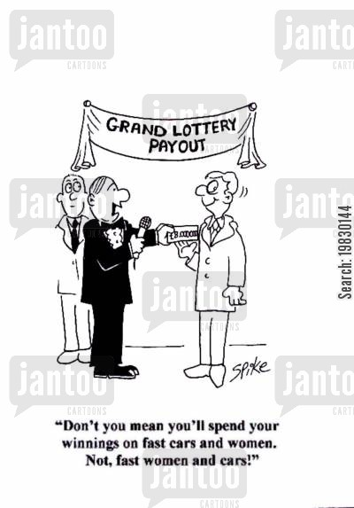 lottery win cartoon humor: 'Don't you mean you'll spend your winnings on fast cars and women. Not, fast women and cars !'