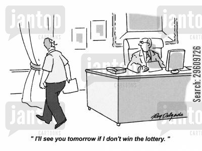 win cartoon humor: 'I'll see you tomorrow if I don't win the lottery.'