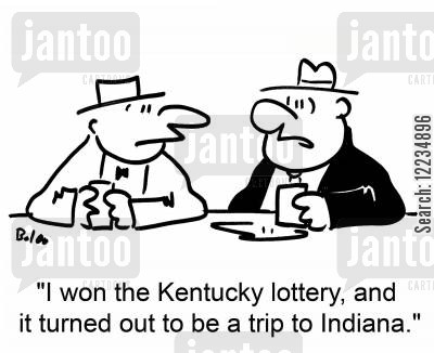 kentucky lottery cartoon humor: 'I won the Kentucky lottery, and it turned out to be a trip to Indiana.'