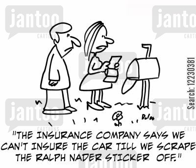 letter box cartoon humor: The insurance company says we can't insure the car till we scrape the Ralph Nader sticker off.