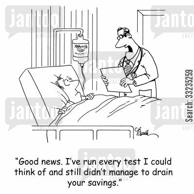 hospital bills cartoon humor: 'Good news. I've run every test I could think of and still didn't manage to drain your savings.'