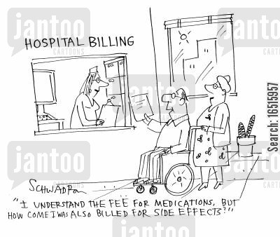 health bills cartoon humor: 'I understand the fee for medications. But how come I was also billed for side effects.'