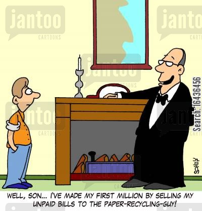 millions cartoon humor: 'Well, son... I've made my first million by selling my unpaid bills to the paper-recycling guy!'