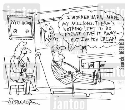 tightwad cartoon humor: 'I worked hard, made my millions. There's nothin left to do except give it away - but I'm too cheap!'