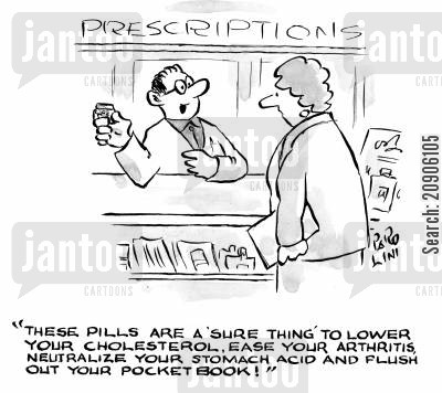pocket books cartoon humor: 'These pills are a 'sure thing' to lower your cholesterol, ease your arthritis, neutralize your stomach acid and flush out your pocket book!'