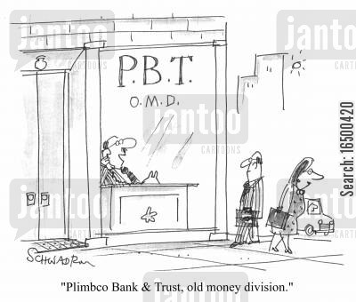 plimbco cartoon humor: 'Plimbco Bank &Trust, Old Money Division.'